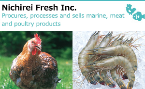 Nichirei Fresh Inc. Procures, processes and sells marine, meat and poultry products